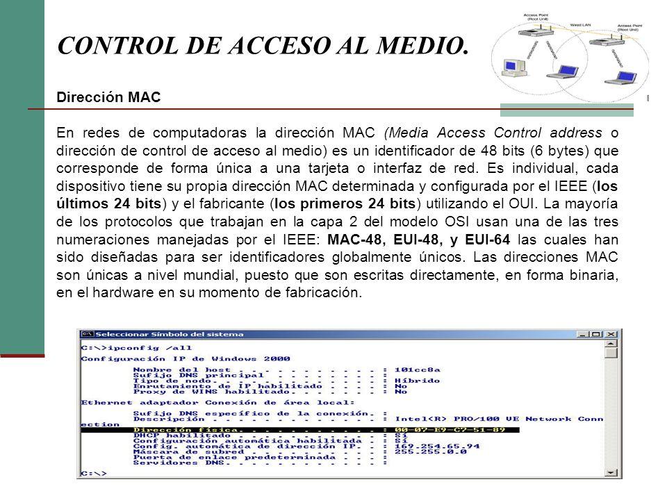 Dirección MAC En redes de computadoras la dirección MAC (Media Access Control address o dirección de control de acceso al medio) es un identificador de 48 bits (6 bytes) que corresponde de forma única a una tarjeta o interfaz de red.