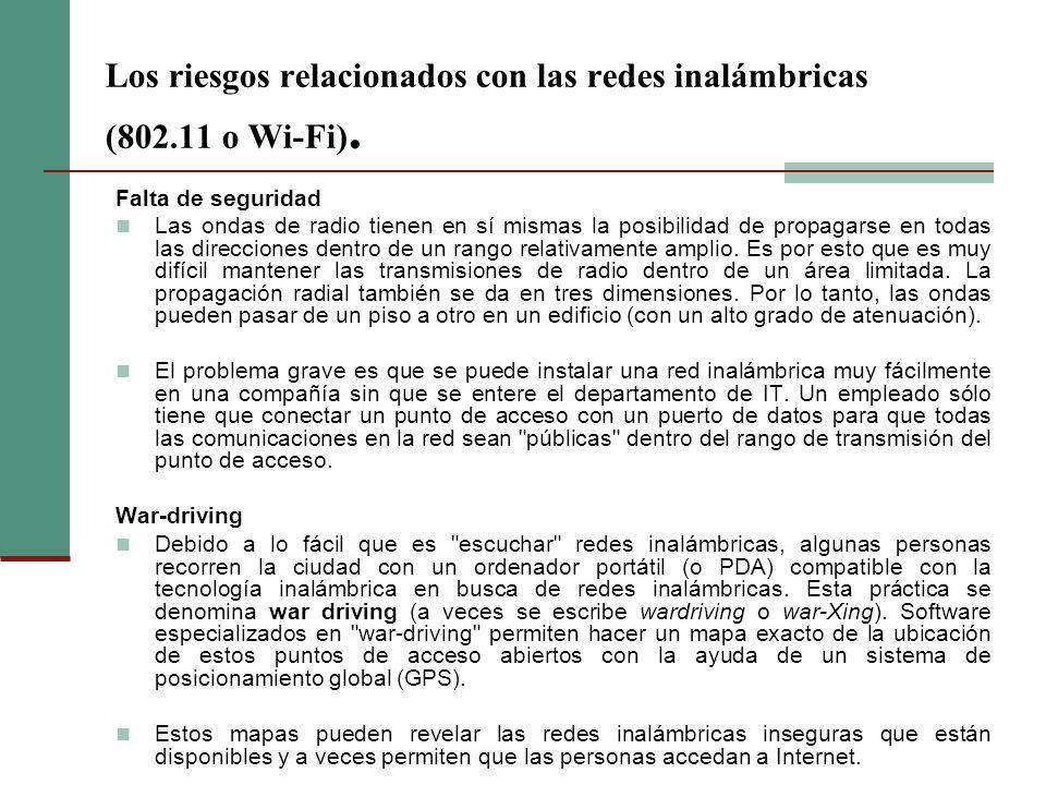 Los riesgos relacionados con las redes inalámbricas (802.11 o Wi-Fi). Falta de seguridad Las ondas de radio tienen en sí mismas la posibilidad de prop
