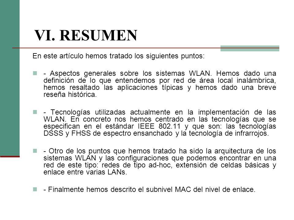 VI. RESUMEN En este artículo hemos tratado los siguientes puntos: - Aspectos generales sobre los sistemas WLAN. Hemos dado una definición de lo que en
