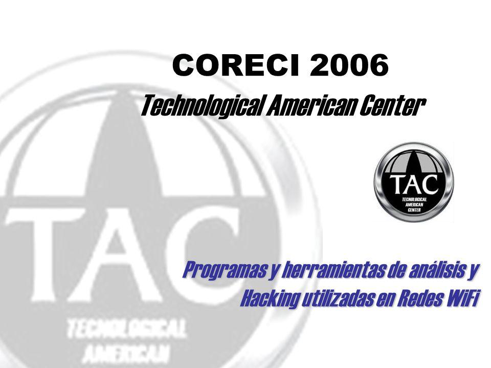 CORECI 2006 Technological American Center Programas y herramientas de análisis y Hacking utilizadas en Redes WiFi