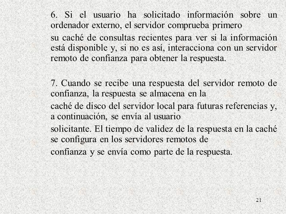 21 6. Si el usuario ha solicitado información sobre un ordenador externo, el servidor comprueba primero su caché de consultas recientes para ver si la