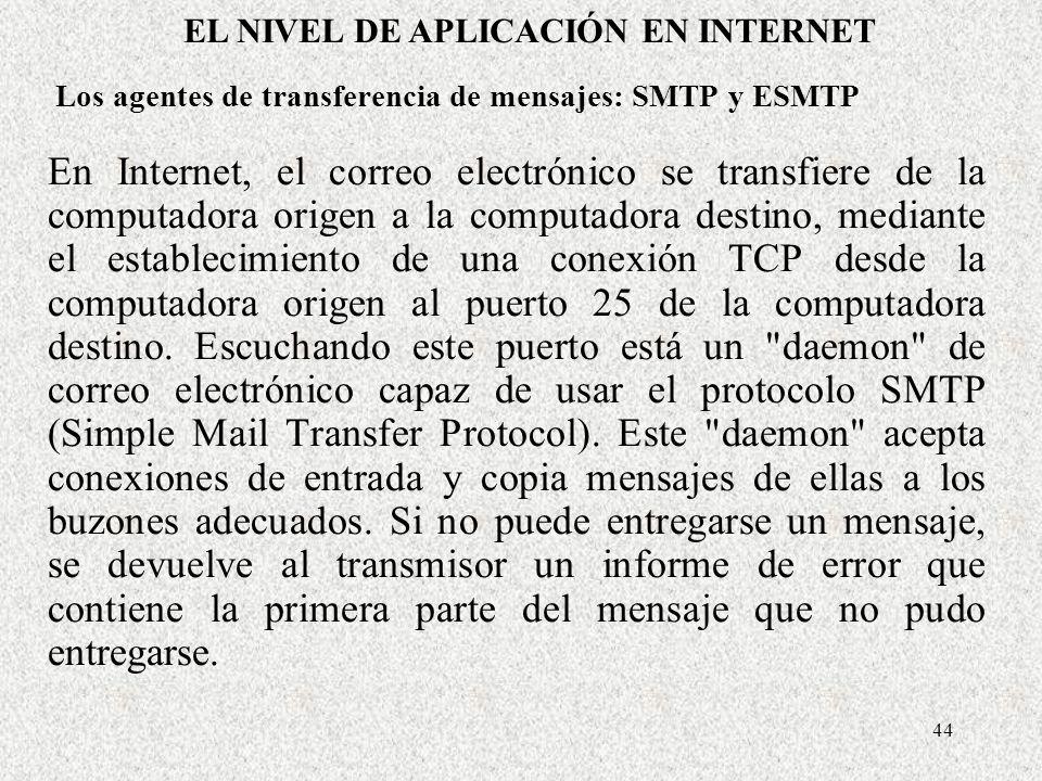 44 Los agentes de transferencia de mensajes: SMTP y ESMTP En Internet, el correo electrónico se transfiere de la computadora origen a la computadora d