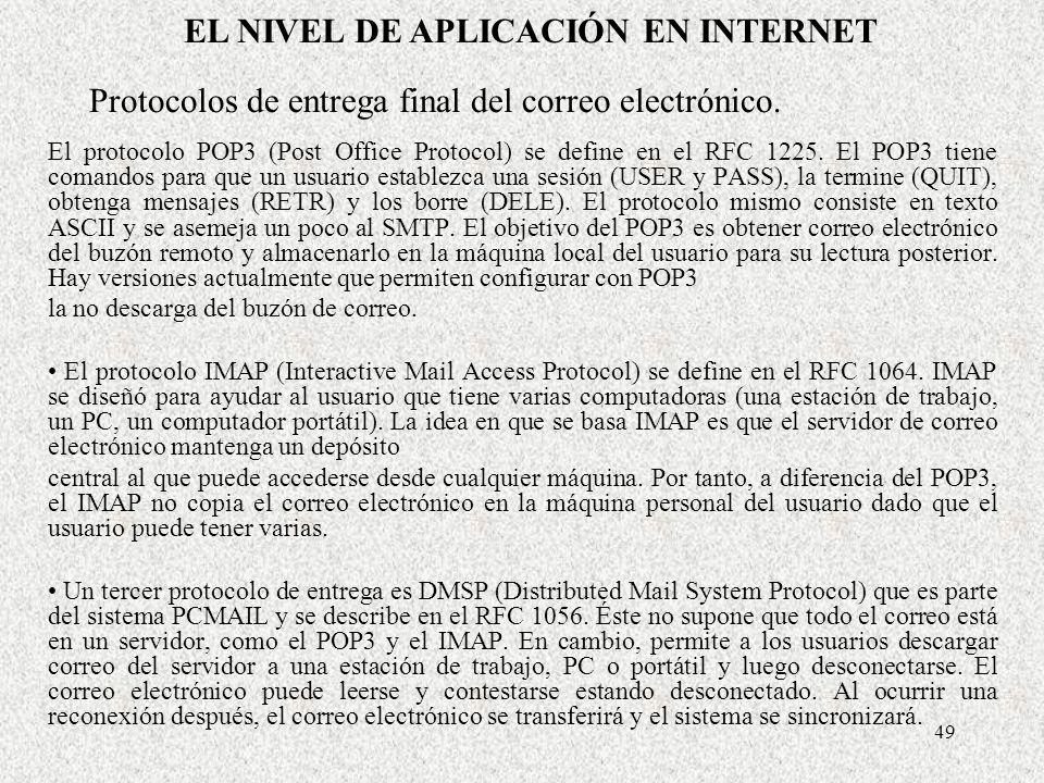 49 Protocolos de entrega final del correo electrónico. El protocolo POP3 (Post Office Protocol) se define en el RFC 1225. El POP3 tiene comandos para