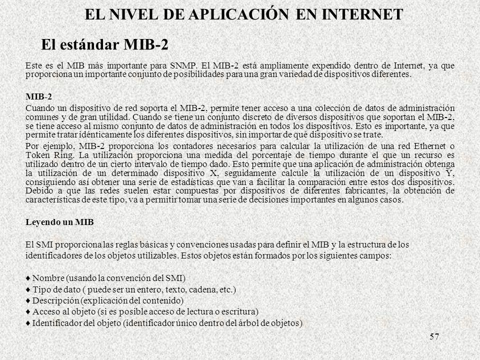 57 El estándar MIB-2 Este es el MIB más importante para SNMP. El MIB-2 está ampliamente expendido dentro de Internet, ya que proporciona un importante