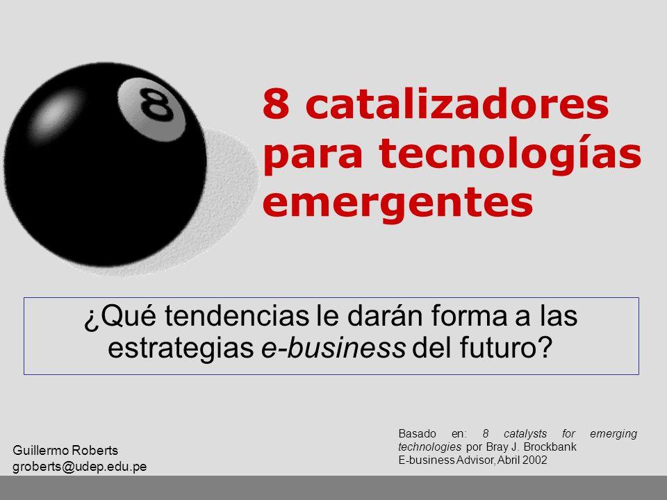 8 catalizadores para tecnologías emergentes ¿Qué tendencias le darán forma a las estrategias e-business del futuro? Basado en: 8 catalysts for emergin