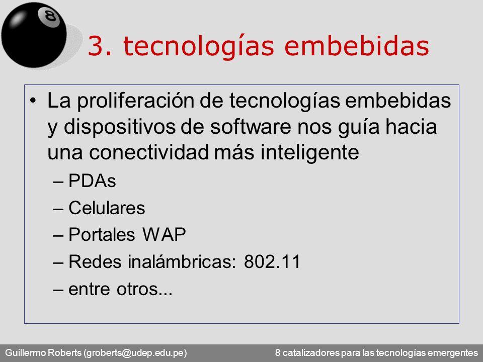 Guillermo Roberts (groberts@udep.edu.pe) 8 catalizadores para las tecnologías emergentes 3. tecnologías embebidas La proliferación de tecnologías embe