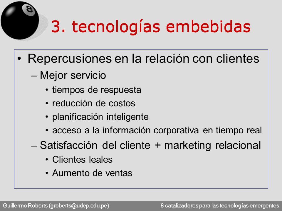 Guillermo Roberts (groberts@udep.edu.pe) 8 catalizadores para las tecnologías emergentes Repercusiones en la relación con clientes –Mejor servicio tie