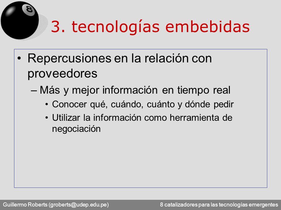 Guillermo Roberts (groberts@udep.edu.pe) 8 catalizadores para las tecnologías emergentes Repercusiones en la relación con proveedores –Más y mejor inf