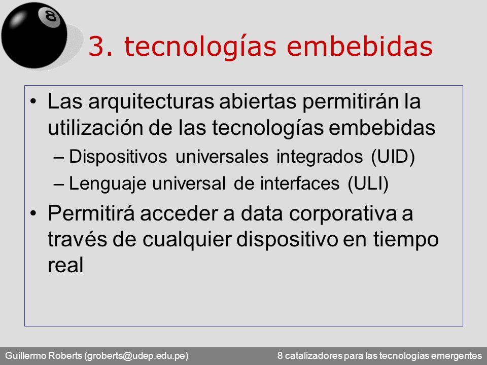 Guillermo Roberts (groberts@udep.edu.pe) 8 catalizadores para las tecnologías emergentes 3. tecnologías embebidas Las arquitecturas abiertas permitirá