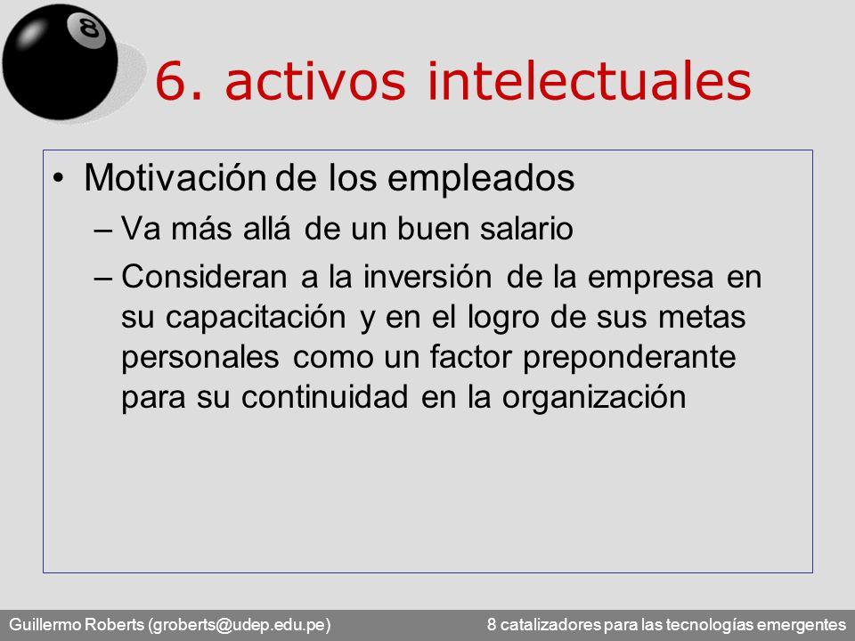 Guillermo Roberts (groberts@udep.edu.pe) 8 catalizadores para las tecnologías emergentes 6. activos intelectuales Motivación de los empleados –Va más