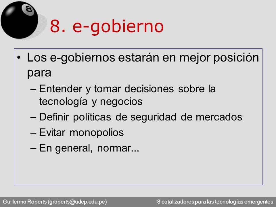 Guillermo Roberts (groberts@udep.edu.pe) 8 catalizadores para las tecnologías emergentes 8. e-gobierno Los e-gobiernos estarán en mejor posición para