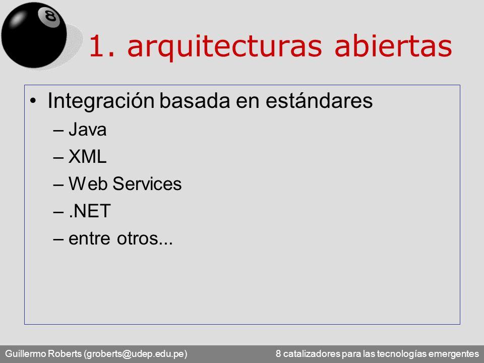 Guillermo Roberts (groberts@udep.edu.pe) 8 catalizadores para las tecnologías emergentes Integración basada en estándares –Java –XML –Web Services –.N