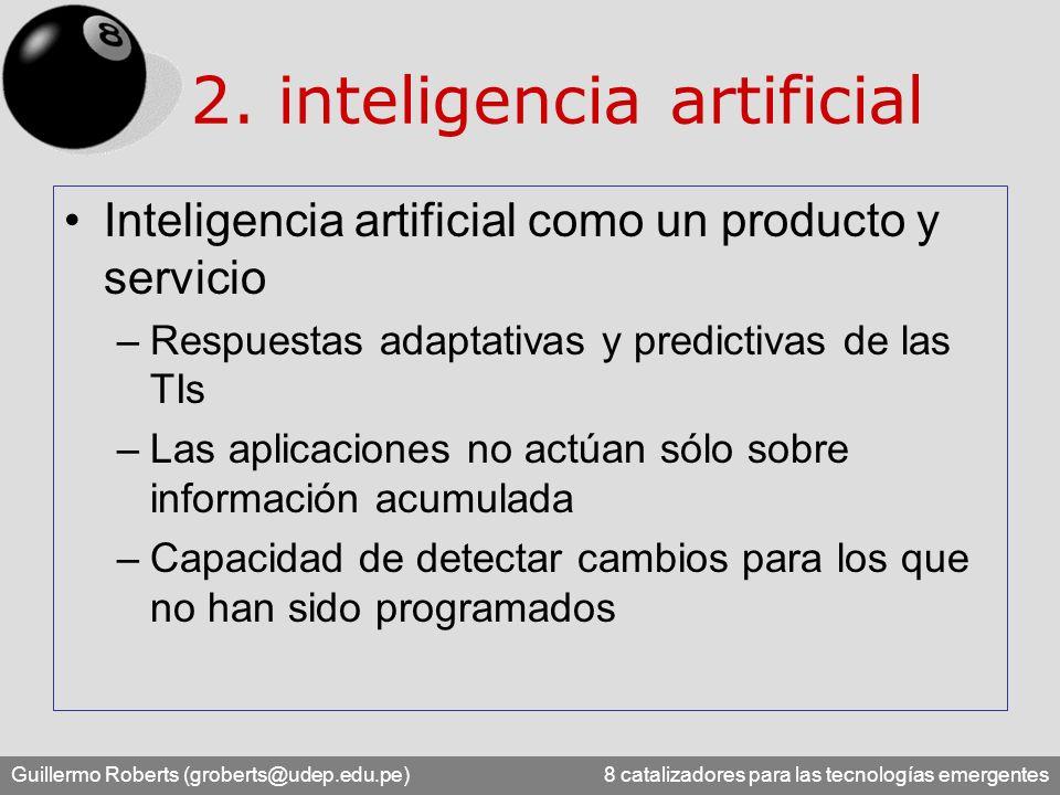 Guillermo Roberts (groberts@udep.edu.pe) 8 catalizadores para las tecnologías emergentes 2. inteligencia artificial Inteligencia artificial como un pr