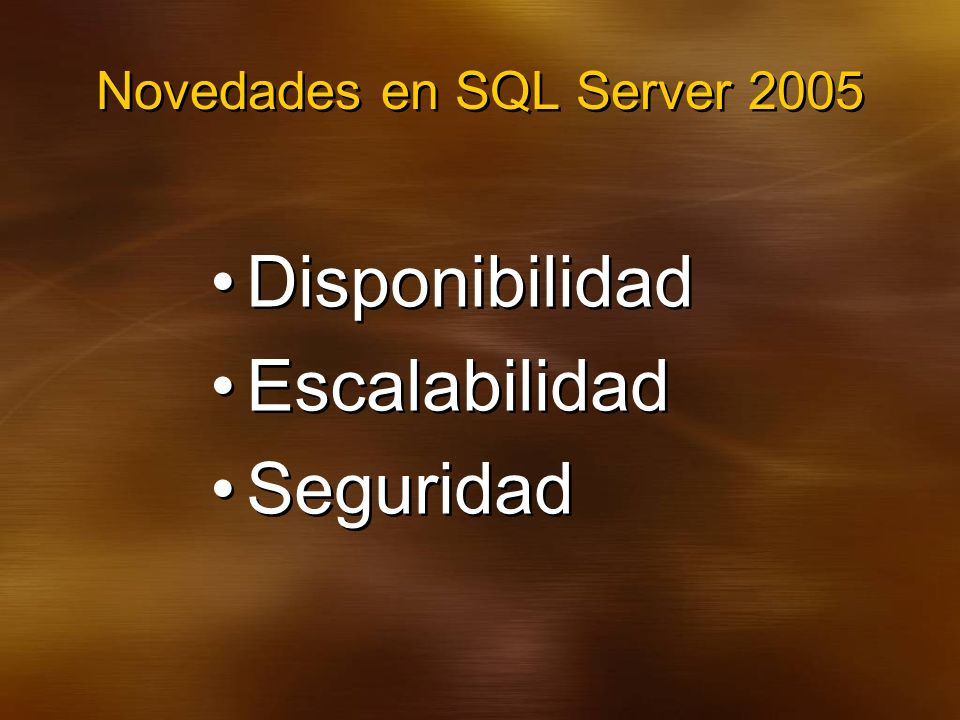 Novedades en SQL Server 2005 Disponibilidad Escalabilidad Seguridad Disponibilidad Escalabilidad Seguridad