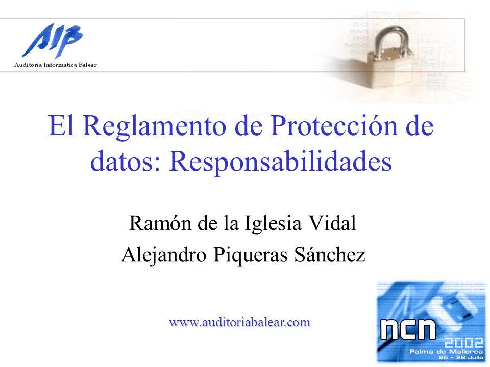 El Reglamento de Protección de datos: Responsabilidades Ramón de la Iglesia Vidal Alejandro Piqueras Sánchez www.auditoriabalear.com