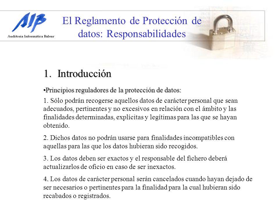 El Reglamento de Protección de datos: Responsabilidades 1.Introducción Principios reguladores de la protección de datos:Principios reguladores de la p