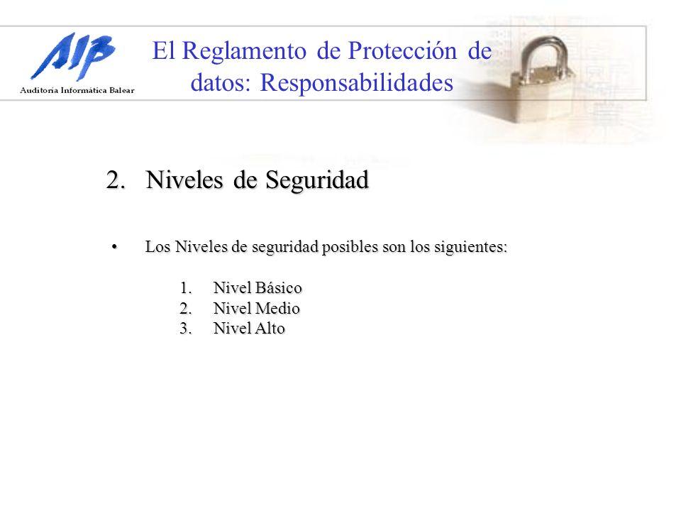 El Reglamento de Protección de datos: Responsabilidades Los Niveles de seguridad posibles son los siguientes:Los Niveles de seguridad posibles son los