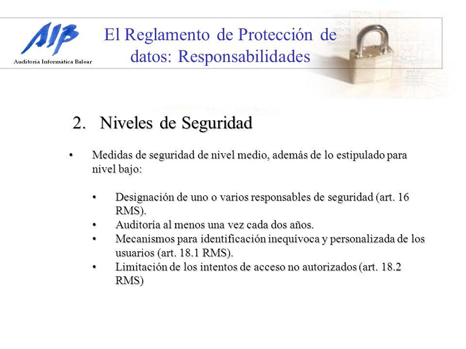 El Reglamento de Protección de datos: Responsabilidades Medidas de seguridad de nivel medio, además de lo estipulado para nivel bajo:Medidas de seguri