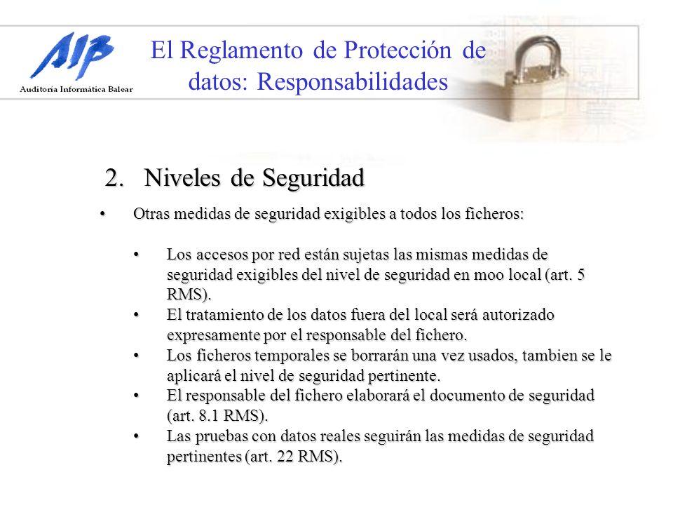 El Reglamento de Protección de datos: Responsabilidades 2. Niveles de Seguridad Otras medidas de seguridad exigibles a todos los ficheros:Otras medida