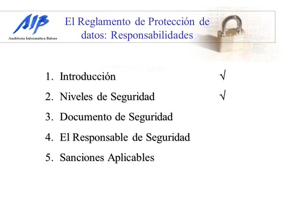 El Reglamento de Protección de datos: Responsabilidades 1.Introducción 1.Introducción 2.Niveles de Seguridad 2.Niveles de Seguridad 3.Documento de Seg