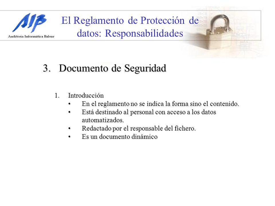 El Reglamento de Protección de datos: Responsabilidades 3. Documento de Seguridad 1.Introducción En el reglamento no se indica la forma sino el conten