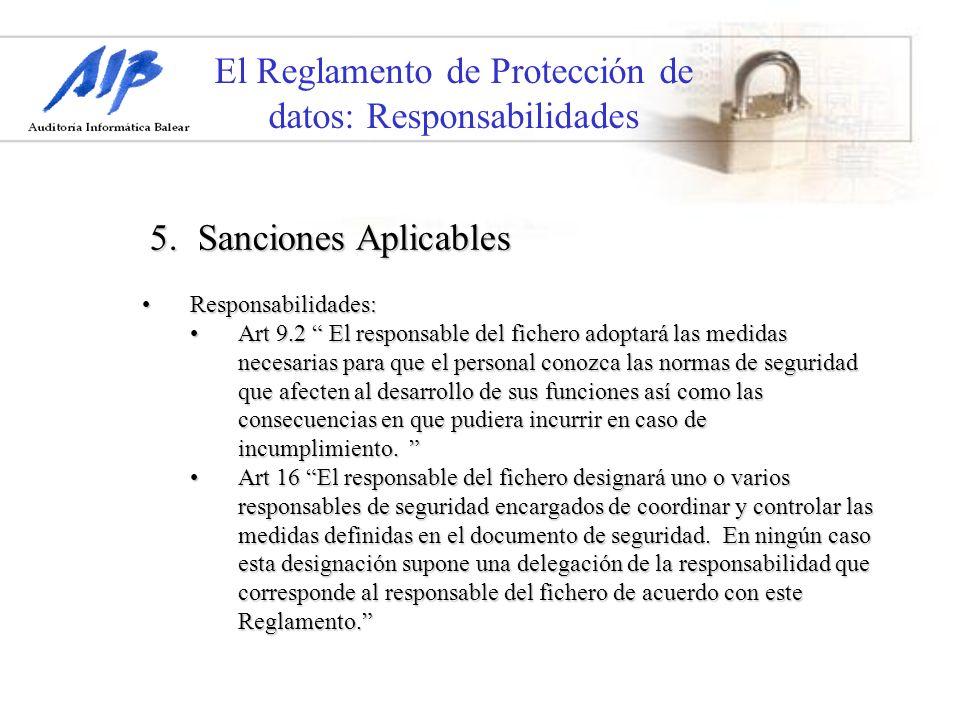 El Reglamento de Protección de datos: Responsabilidades Responsabilidades:Responsabilidades: Art 9.2 El responsable del fichero adoptará las medidas n