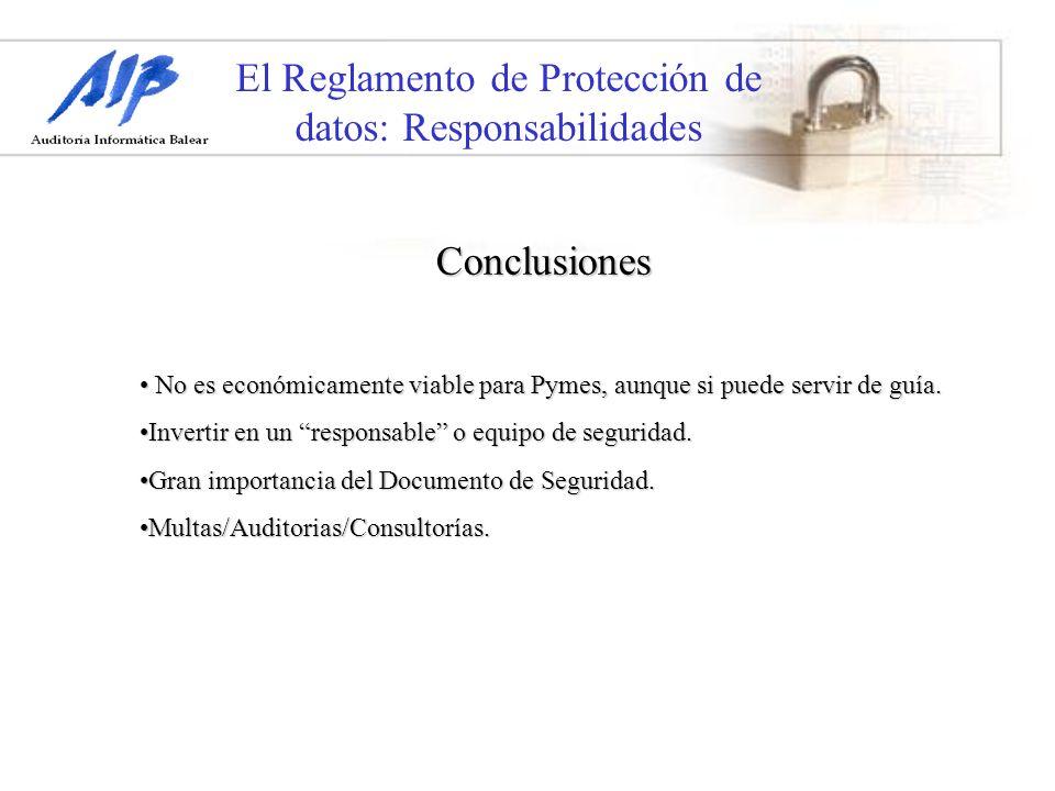 El Reglamento de Protección de datos: Responsabilidades Conclusiones No es económicamente viable para Pymes, aunque si puede servir de guía. No es eco