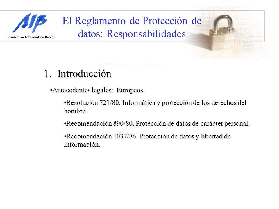 El Reglamento de Protección de datos: Responsabilidades 1.Introducción En España la primera norma que regula la protección de datos es la Constitución Española: Artículo 18.
