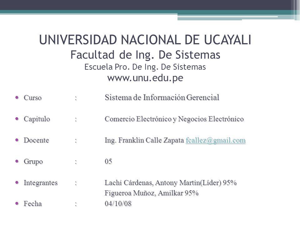 UNIVERSIDAD NACIONAL DE UCAYALI Facultad de Ing. De Sistemas Escuela Pro. De Ing. De Sistemas www.unu.edu.pe Curso: Sistema de Información Gerencial C