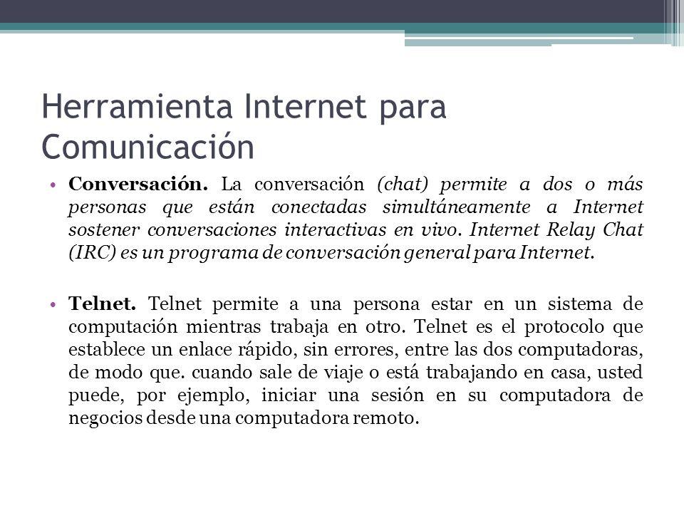 Herramienta Internet para Comunicación Conversación. La conversación (chat) permite a dos o más personas que están conectadas simultáneamente a Intern