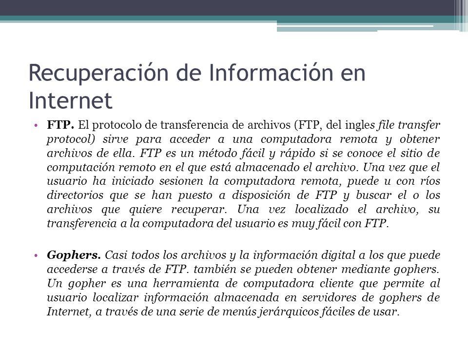Recuperación de Información en Internet FTP. El protocolo de transferencia de archivos (FTP, del ingles file transfer protocol) sirve para acceder a u
