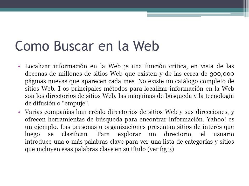 Como Buscar en la Web Localizar información en la Web ;s una función crítica, en vista de las decenas de millones de sitios Web que existen y de las c