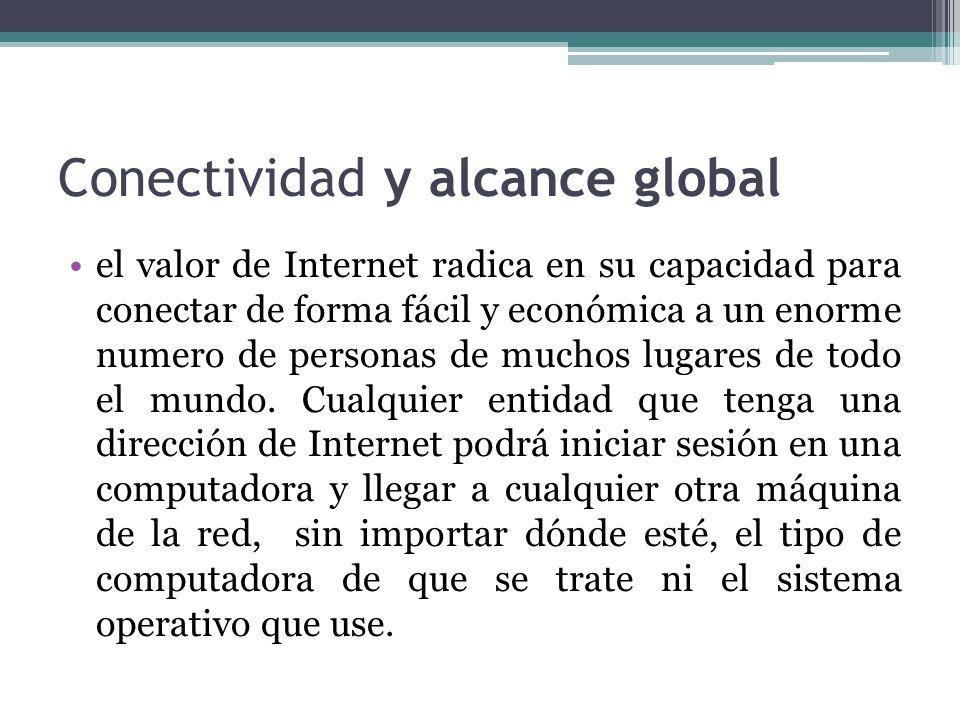 Conectividad y alcance global el valor de Internet radica en su capacidad para conectar de forma fácil y económica a un enorme numero de personas de m