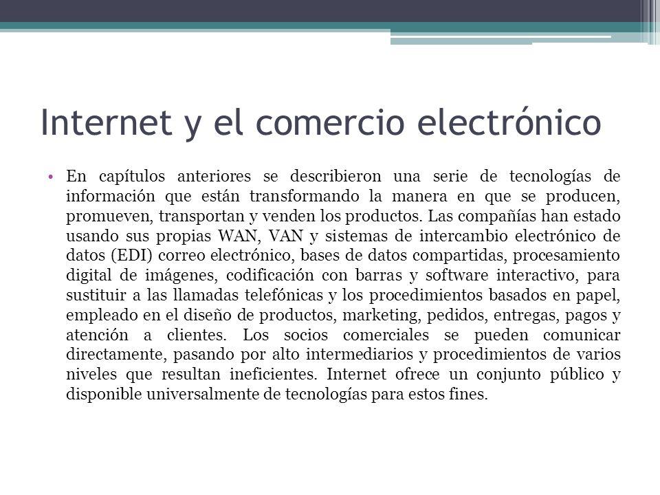 Internet y el comercio electrónico En capítulos anteriores se describieron una serie de tecnologías de información que están transformando la manera e