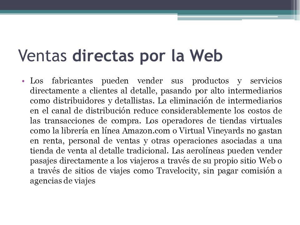 Ventas directas por la Web Los fabricantes pueden vender sus productos y servicios directamente a clientes al detalle, pasando por alto intermediarios
