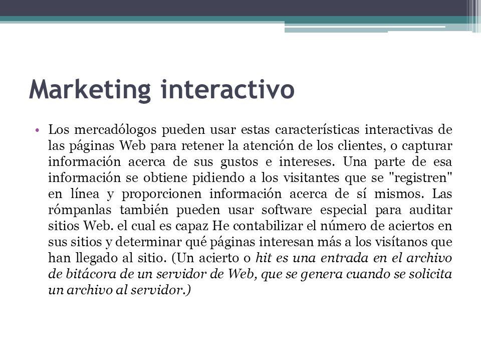Marketing interactivo Los mercadólogos pueden usar estas características interactivas de las páginas Web para retener la atención de los clientes, o c