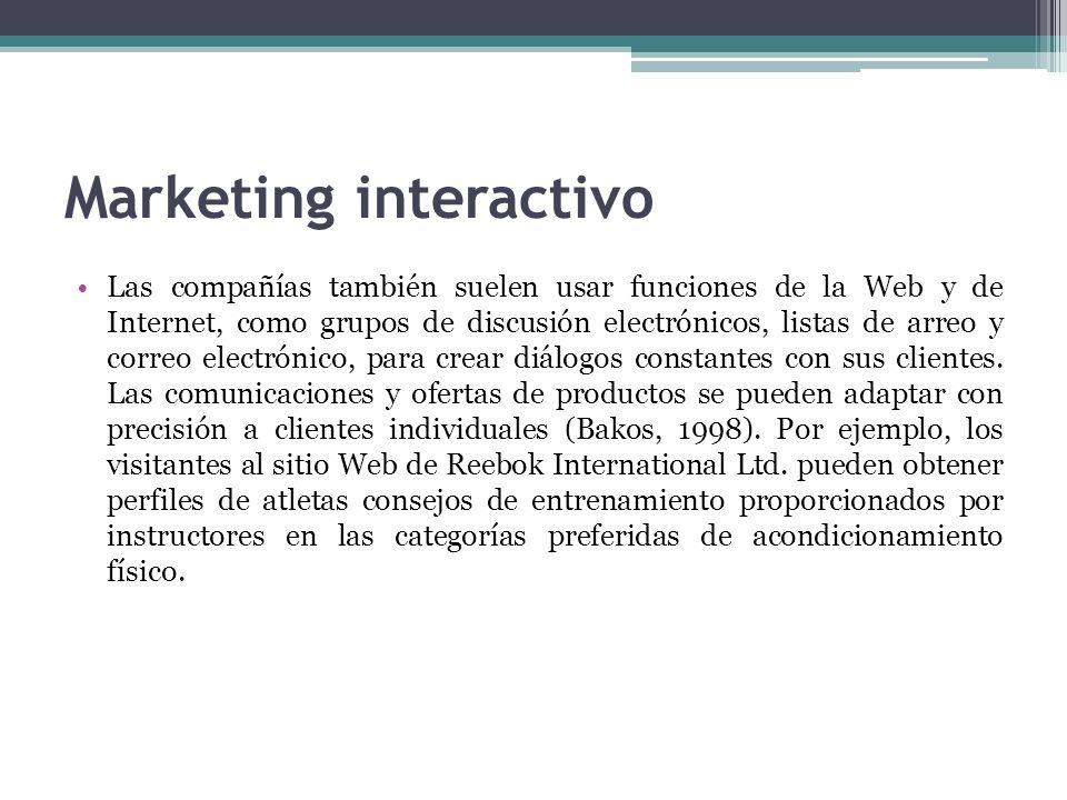 Marketing interactivo Las compañías también suelen usar funciones de la Web y de Internet, como grupos de discusión electrónicos, listas de arreo y co