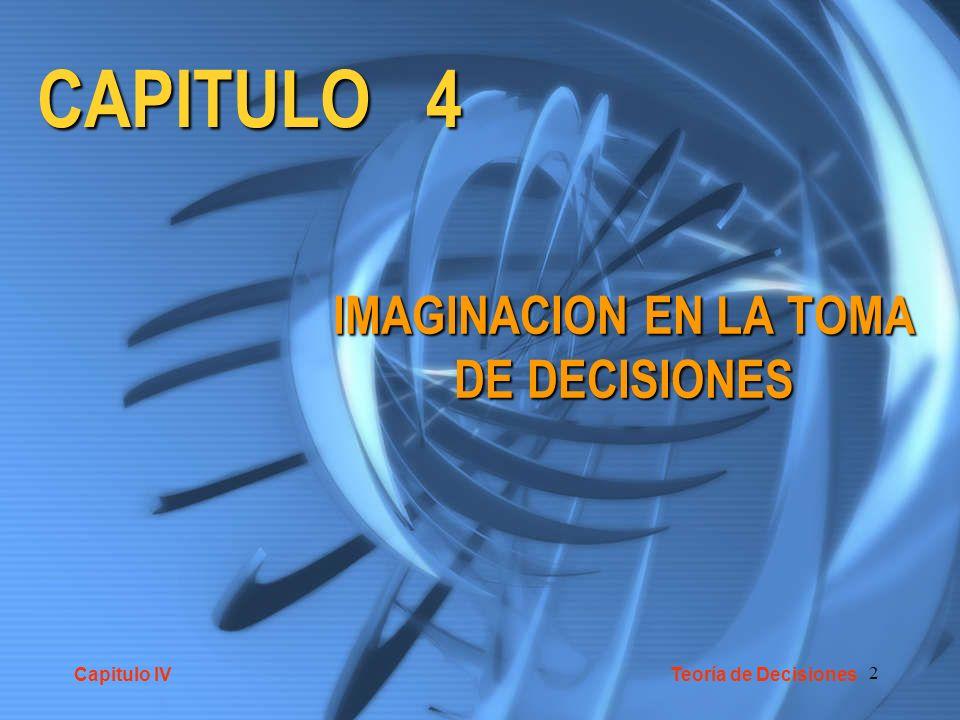 2 CAPITULO 4 IMAGINACION EN LA TOMA DE DECISIONES Capitulo IV Teoría de Decisiones