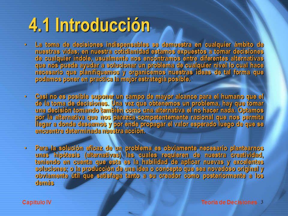 3 4.1 Introducción La toma de decisiones indispensables se demuestra en cualquier ámbito de nuestras vidas; en nuestra cotidianidad estamos expuestos