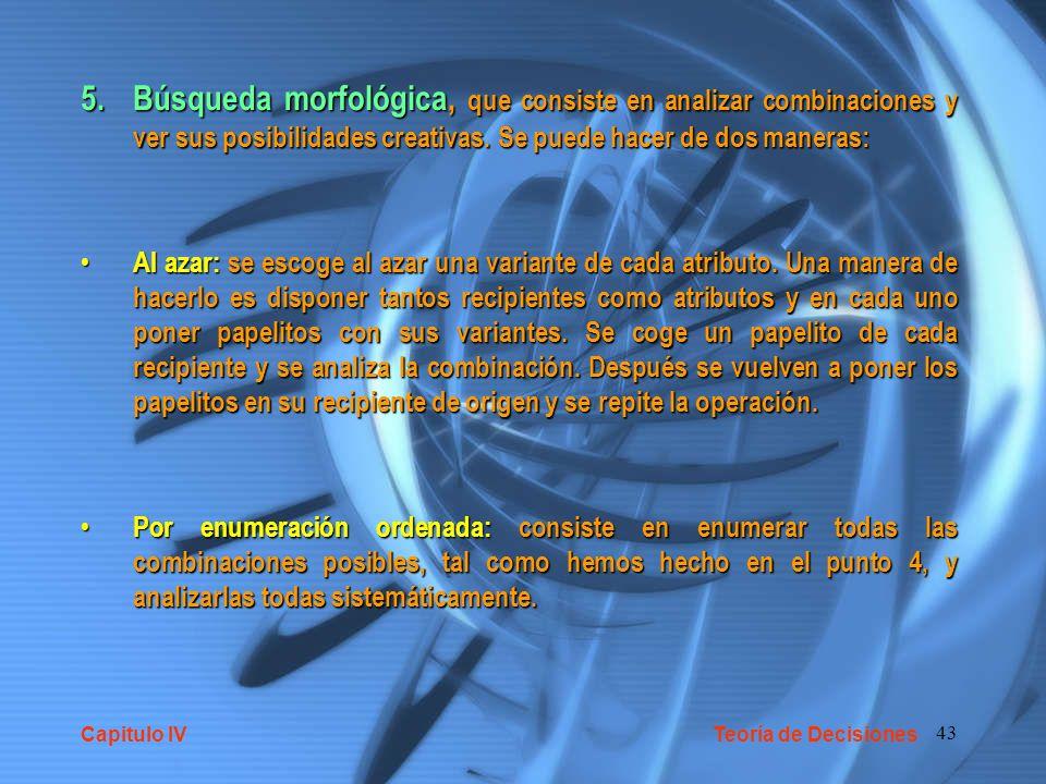 43 5.Búsqueda morfológica, que consiste en analizar combinaciones y ver sus posibilidades creativas. Se puede hacer de dos maneras: Al azar: se escoge
