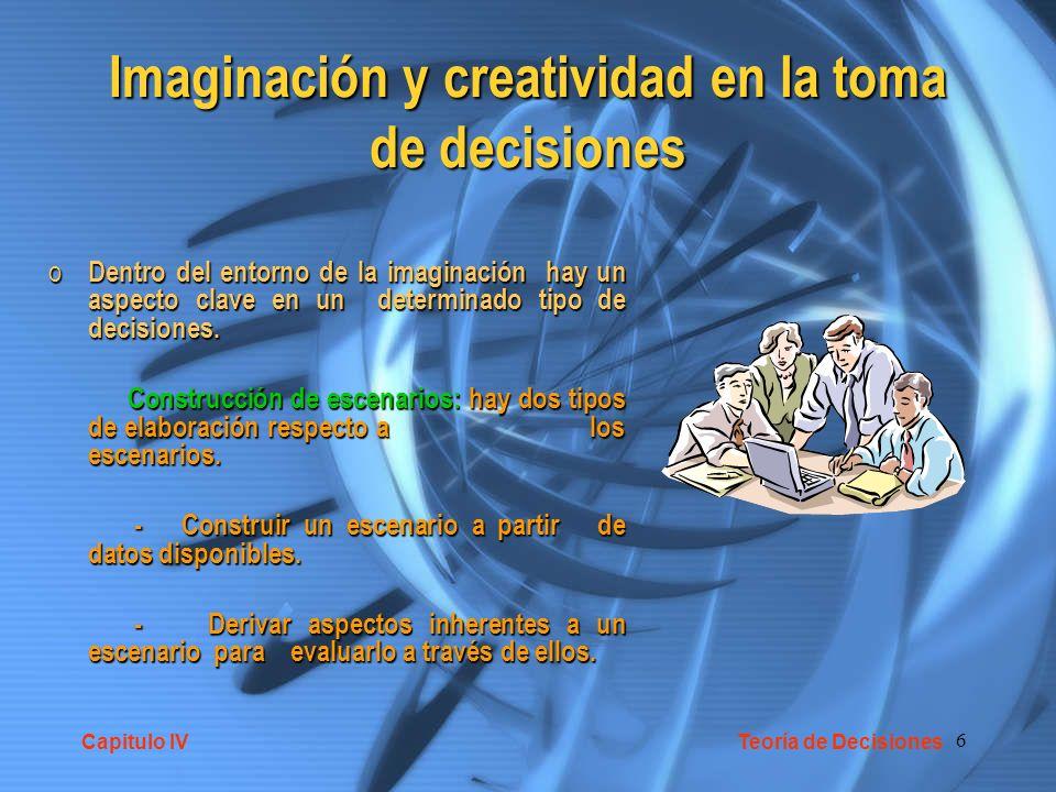 7 Imaginación y creatividad en la toma de decisiones La imaginación y La creatividad se aplica directamente a dos propósitos del análisis de decisiones: La imaginación y La creatividad se aplica directamente a dos propósitos del análisis de decisiones: La expresión de objetivos valores La expresión de objetivos valores La búsqueda de alternativas La búsqueda de alternativas Muchos decisores creen que decidir es averiguar cual es la mejor alternativa, de entre las que tienen en frente.