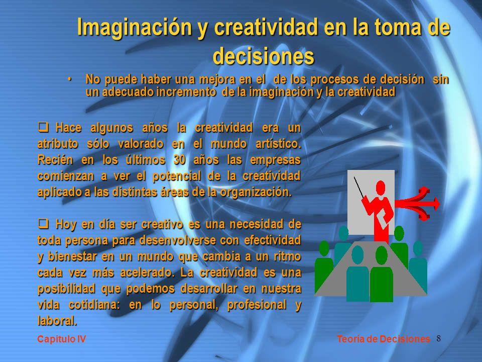8 Imaginación y creatividad en la toma de decisiones No puede haber una mejora en el de los procesos de decisión sin un adecuado incremento de la imag