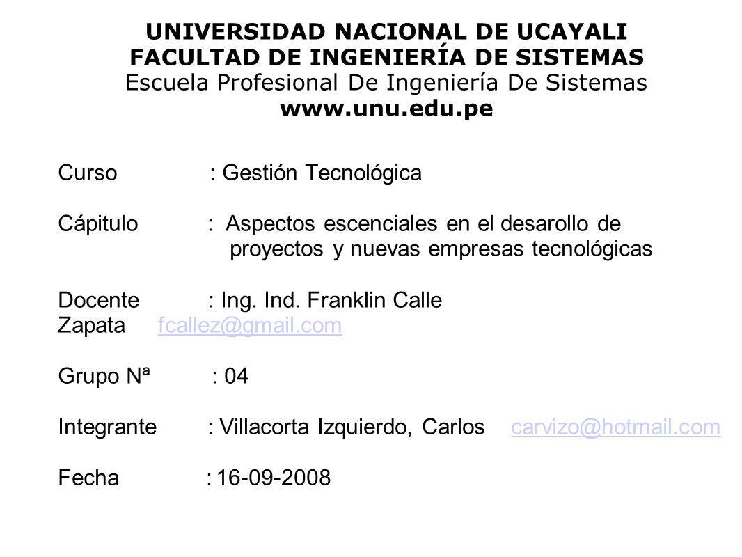 UNIVERSIDAD NACIONAL DE UCAYALI FACULTAD DE INGENIERÍA DE SISTEMAS Escuela Profesional De Ingeniería De Sistemas www.unu.edu.pe Curso : Gestión Tecnol