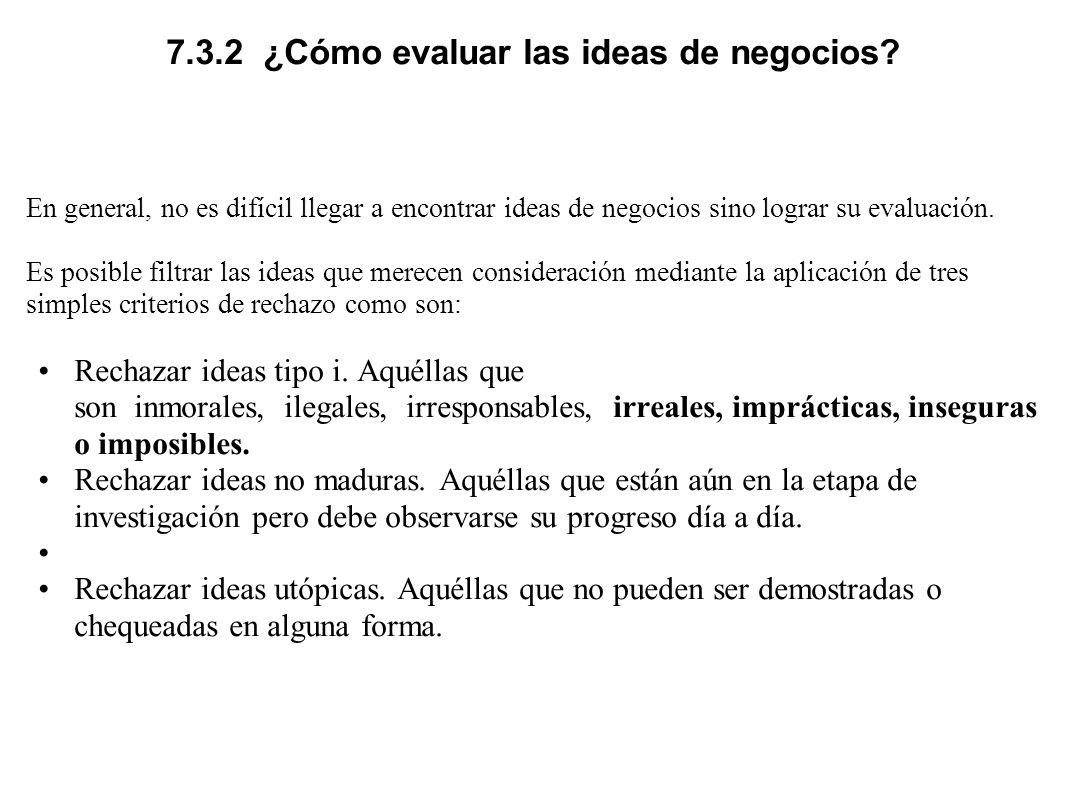 7.3.2 ¿Cómo evaluar las ideas de negocios? En general, no es difícil llegar a encontrar ideas de negocios sino lograr su evaluación. Es posible filtra