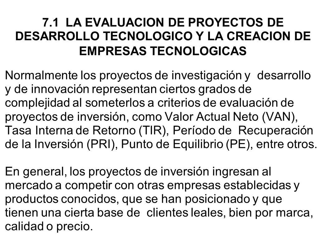 7.1 LA EVALUACION DE PROYECTOS DE DESARROLLO TECNOLOGICO Y LA CREACION DE EMPRESAS TECNOLOGICAS Normalmente los proyectos de investigación y desarroll