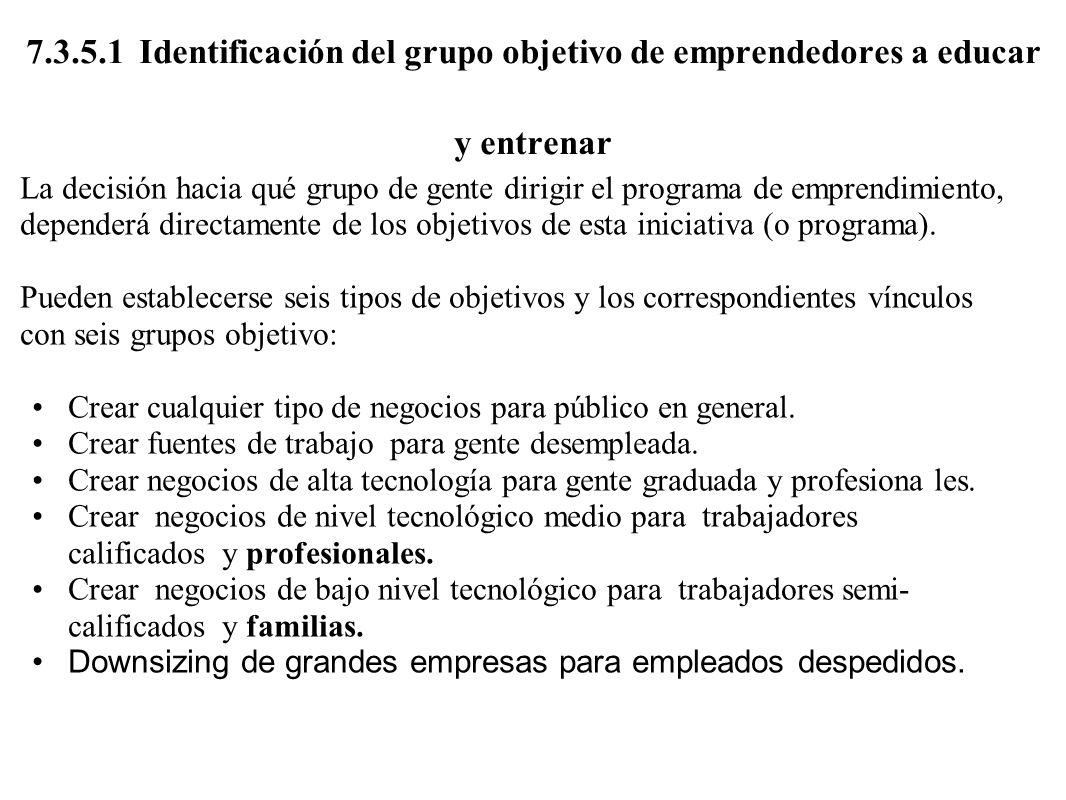 7.3.5.1 Identificación del grupo objetivo de emprendedores a educar y entrenar La decisión hacia qué grupo de gente dirigir el programa de emprendimie