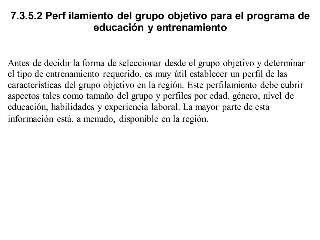 7.3.5.2 Perf ilamiento del grupo objetivo para el programa de educación y entrenamiento Antes de decidir la forma de seleccionar desde el grupo objeti