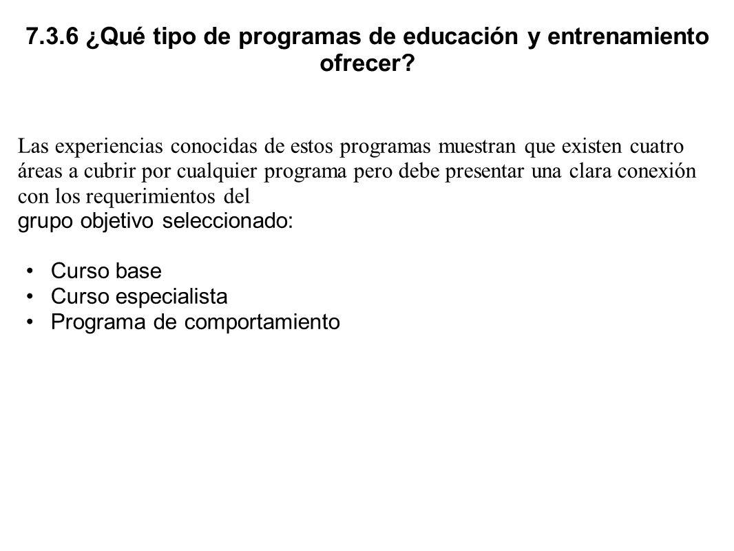 7.3.6 ¿Qué tipo de programas de educación y entrenamiento ofrecer? Las experiencias conocidas de estos programas muestran que existen cuatro áreas a c