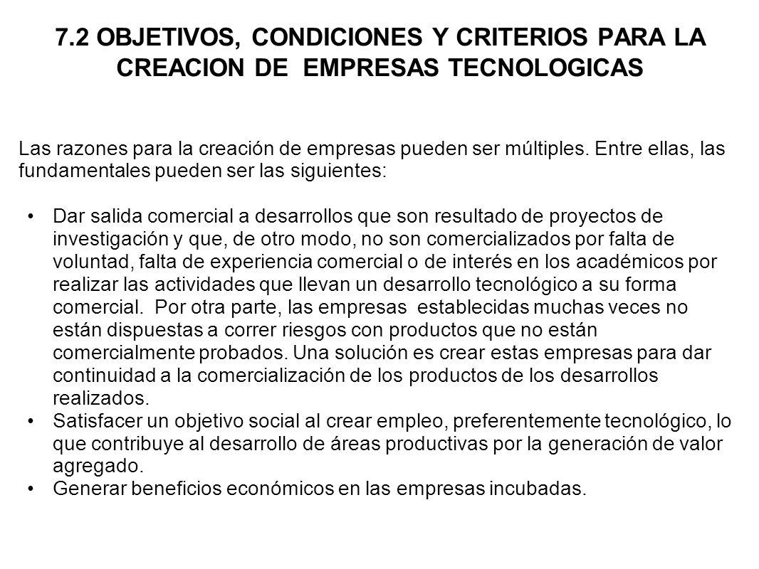 7.2 OBJETIVOS, CONDICIONES Y CRITERIOS PARA LA CREACION DE EMPRESAS TECNOLOGICAS Las razones para la creación de empresas pueden ser múltiples. Entre