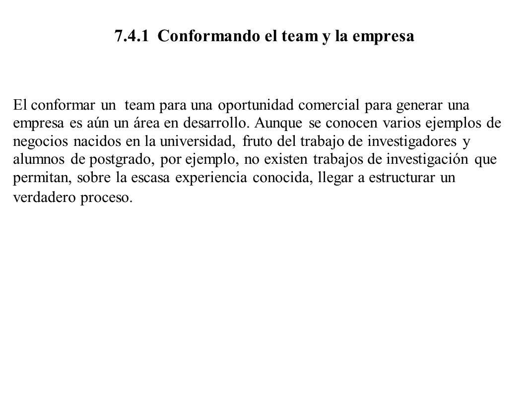 7.4.1 Conformando el team y la empresa El conformar un team para una oportunidad comercial para generar una empresa es aún un área en desarrollo. Aunq